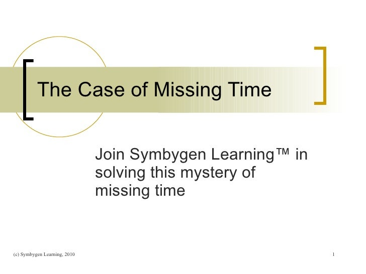 The Case of Missing Time  Join Symbygen Learning™ in solving this mystery of missing time