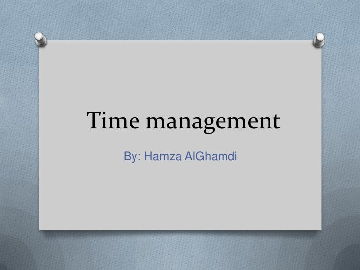 Time management <br />By: Hamza AlGhamdi<br />