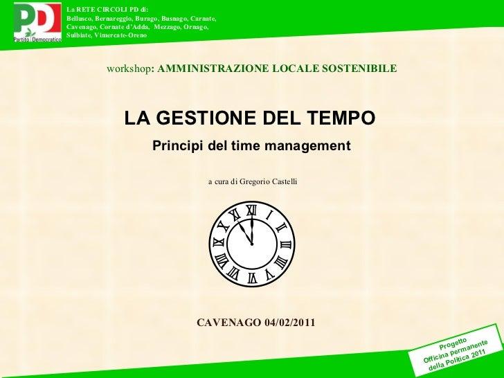 CAVENAGO 04/02/2011 workshop : AMMINISTRAZIONE LOCALE SOSTENIBILE a cura di Gregorio Castelli LA GESTIONE DEL TEMPO Princi...