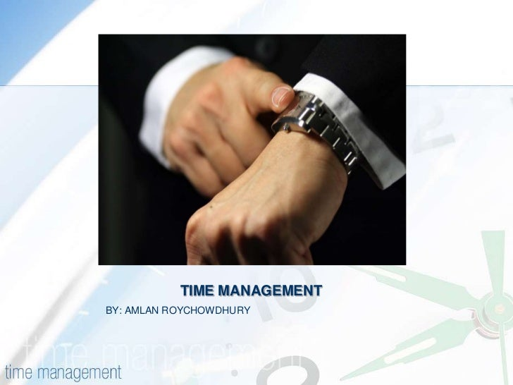 TIME MANAGEMENT<br />BY: AMLAN ROYCHOWDHURY<br />