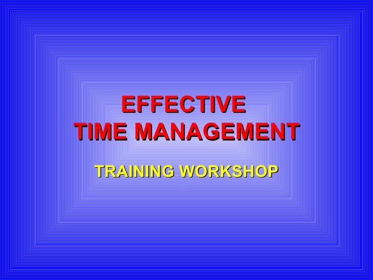 EFFECTIVE  TIME MANAGEMENT TRAINING WORKSHOP