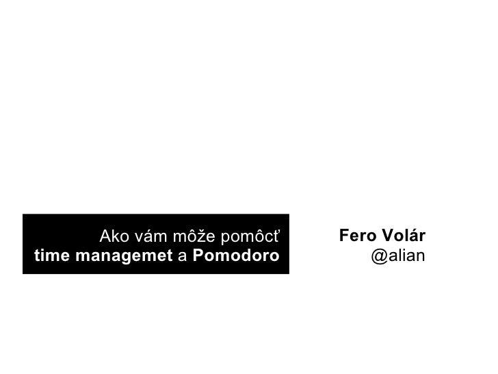 Ako vám môže pomôcť  time managemet  a  Pomodoro  Fero Volár @alian