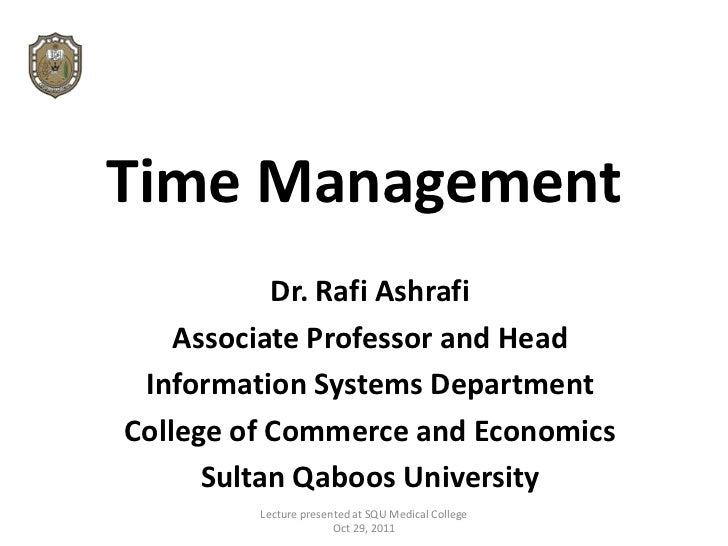 Time Management           Dr. Rafi Ashrafi    Associate Professor and Head Information Systems DepartmentCollege of Commer...