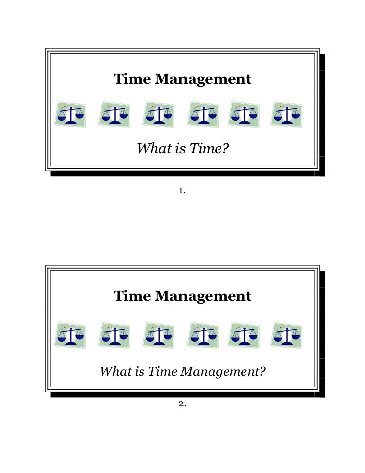 Time Management     What is Time?           1.  Time ManagementWhat is Time Management?           2.