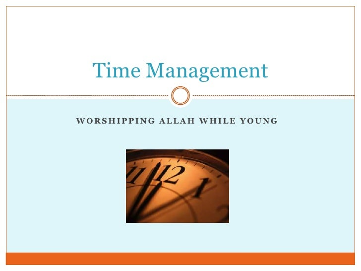 Time ManagementWORSHIPPING ALLAH WHILE YOUNG