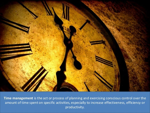 Time management is the act or process of planning and exercising conscious control over the amount of time spent on specif...