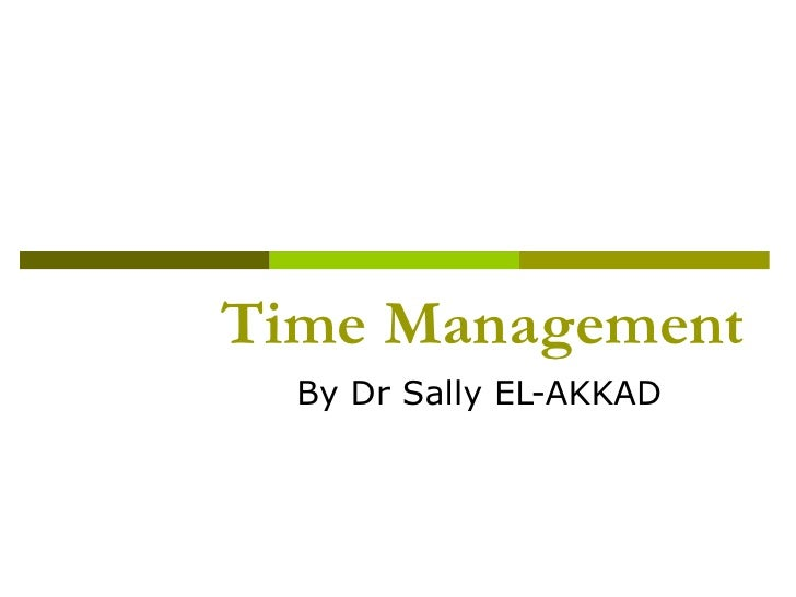 Time Management By Dr Sally EL-AKKAD