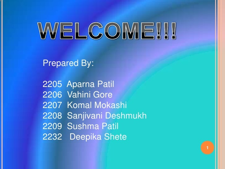 WELCOME!!!<br />Prepared By:<br />AparnaPatil<br />Vahini Gore<br />KomalMokashi<br />SanjivaniDeshmukh<br />SushmaPatil<b...