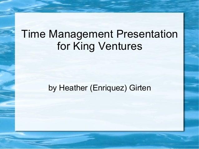 Time Management Presentation      for King Ventures    by Heather (Enriquez) Girten