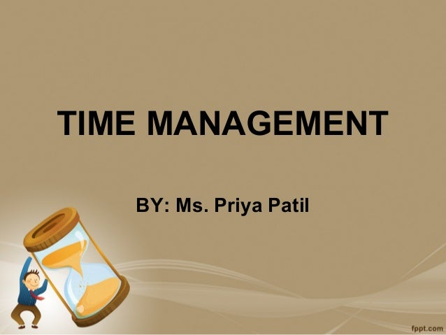 TIME MANAGEMENT   BY: Ms. Priya Patil
