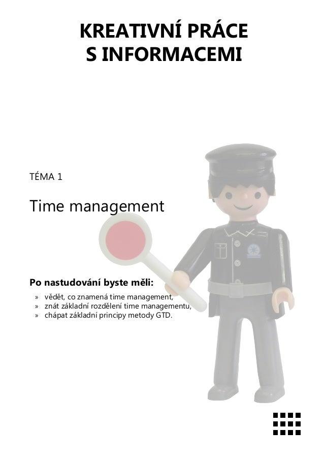 KREATIVNÍ PRÁCES INFORMACEMITÉMA 1Time managementPo nastudování byste měli:»» vědět, co znamená time management,»» znát zá...