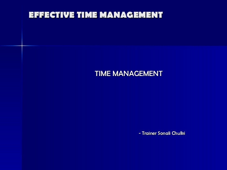 EFFECTIVE TIME MANAGEMENT  TIME MANAGEMENT - Trainer Sonali Chulki