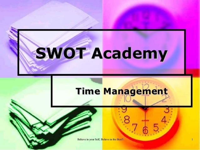 Believe in your Self, Believe in the Best!!Believe in your Self, Believe in the Best!! 11SWOT AcademySWOT AcademyTime Mana...
