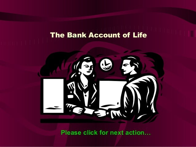 The BankBank Account of Life Please click for next action…
