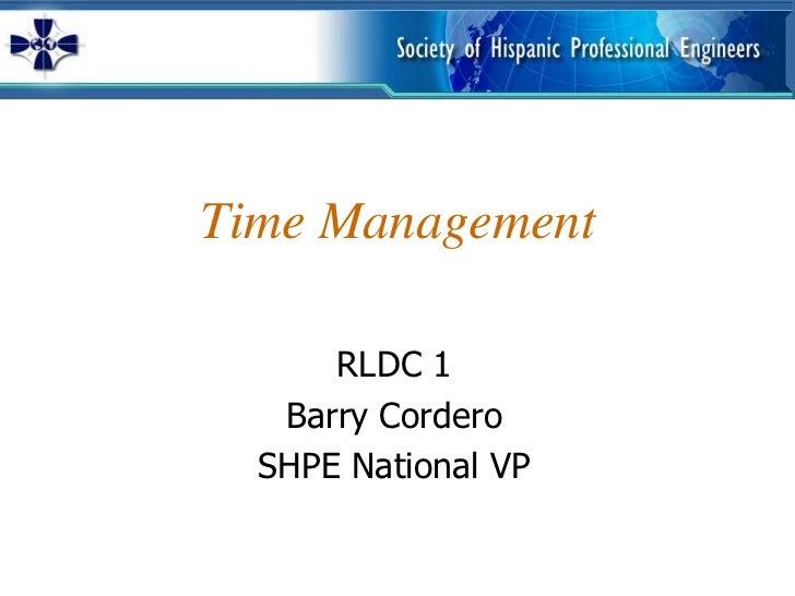 Time Management      RLDC 1   Barry Cordero  SHPE National VP