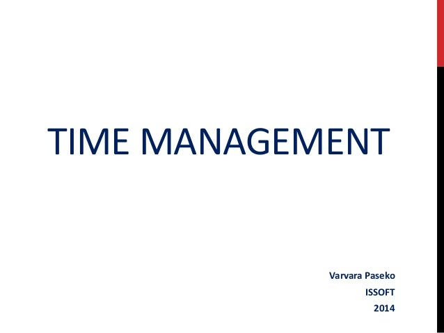 TIME MANAGEMENT  Varvara Paseko ISSOFT 2014