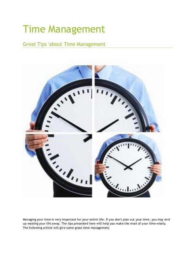 Time Management Great Tips iabout Time Management Managing your time is very important for your entire life. If you don't ...