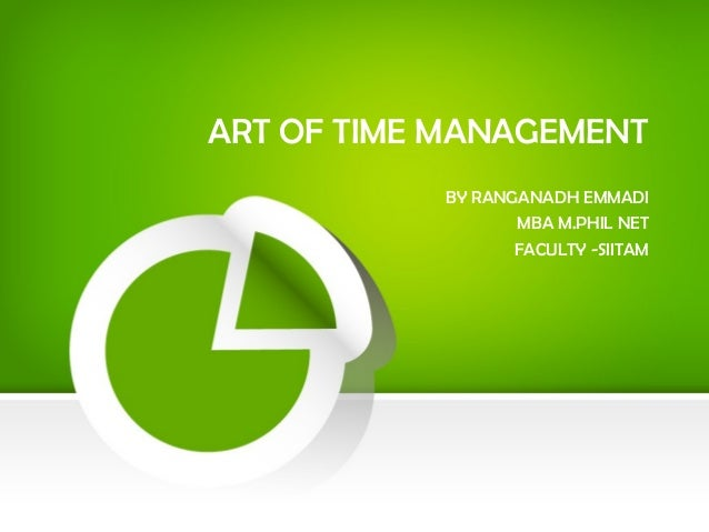 ART OF TIME MANAGEMENT BY RANGANADH EMMADI MBA M.PHIL NET FACULTY -SIITAM
