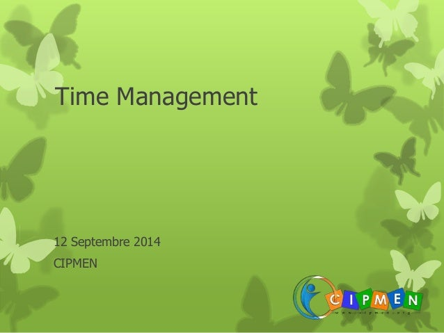 Time Management  12 Septembre 2014  CIPMEN