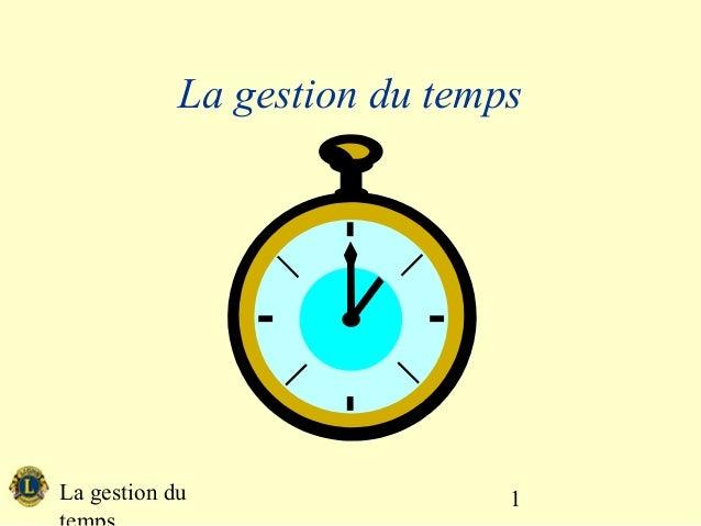 La gestion du temps  La gestion du  temps  1