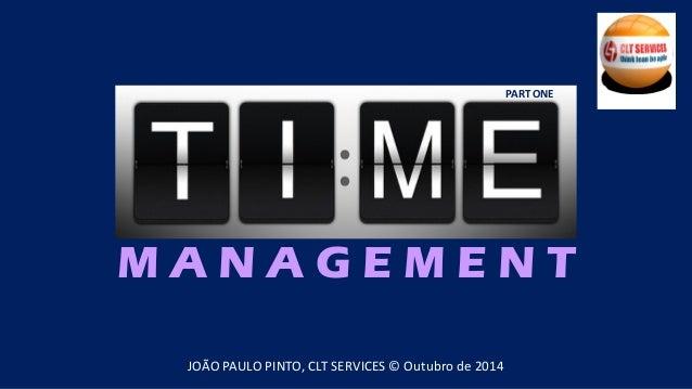 M A N A G E M E N T  JOÃO PAULO PINTO, CLT SERVICES © Outubro de 2014  PART ONE