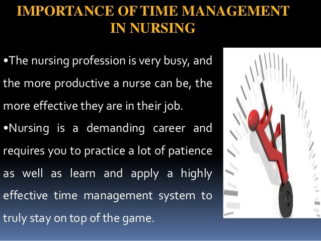 time management in nursing New nurse time management tips and advice: i will discuss some new nurse tips and tricks for time management you can use as a new nurse many new nurses stru.