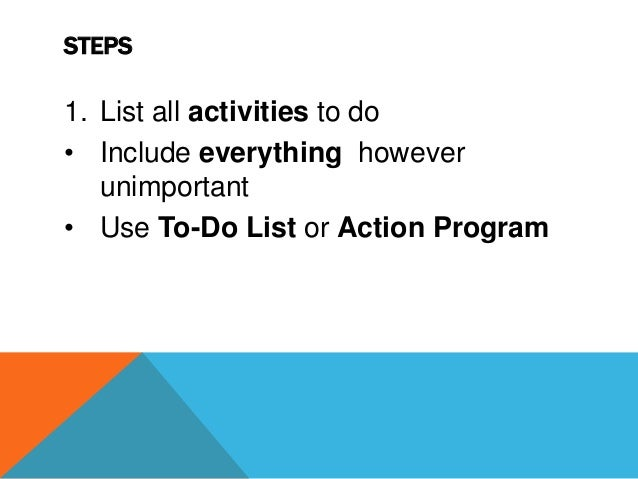 URGENT AND IMPORTANT • If lot of urgent and important activities • Identify which could be foreseen • Schedule activities ...