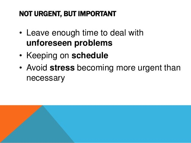 SIMPLE PRIORITIZATION • Based on: • Time constraints • Potential benefits • Pressure to complete job