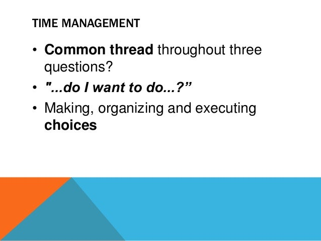 CHOICE • Cannot manage time • Manage use of time