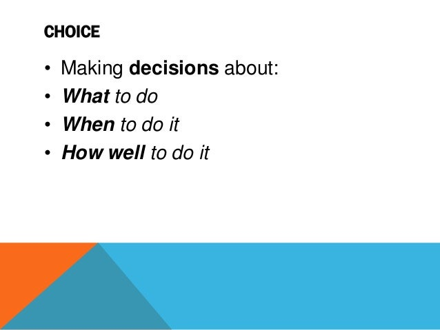 WHAT DO I WANT TO DO? • Depends on three things: 1. Basic needs met - for e.g., quality (and quantity) of sleep 2. How wel...