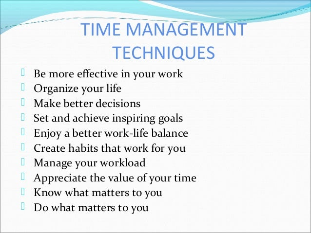 practical techniques time management Proper time management involves using certain methods to use your time and energy wisely there are some easy ways to get started on the path to effective time.