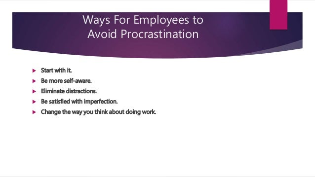 disadvantage of procrastination Personality psychology is one of the largest and most popular branches of  why we keeping putting things off with procrastination article characteristics of.