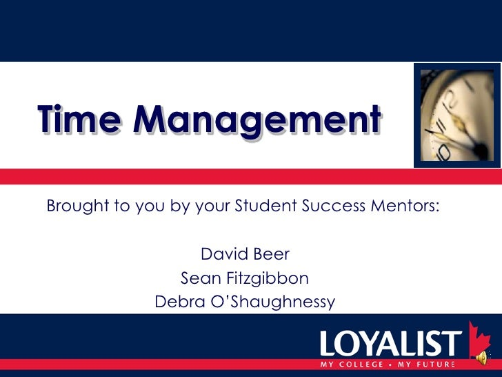 Time Management<br />Brought to you by your Student Success Mentors:<br />David Beer<br />Sean Fitzgibbon<br />Debra O'Sha...