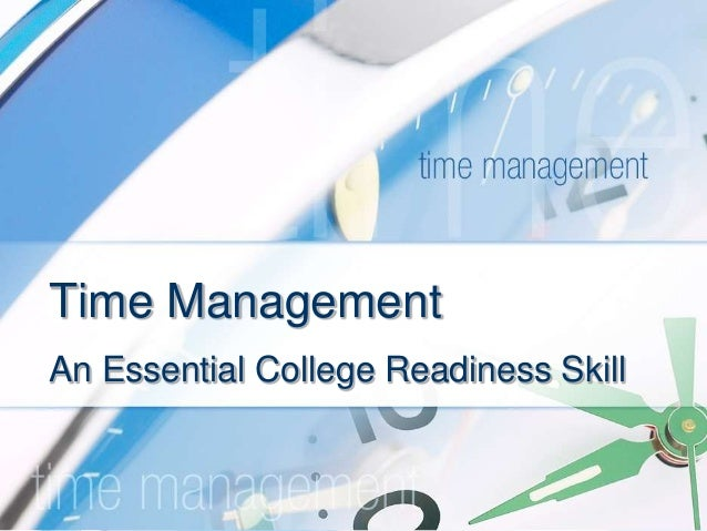 Time ManagementAn Essential College Readiness Skill