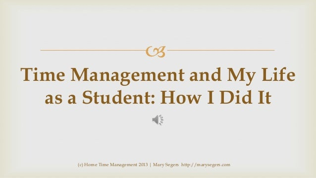  Time Management and My Life as a Student: How I Did It  (c) Home Time Management 2013 | Mary Segers http://marysegers.co...