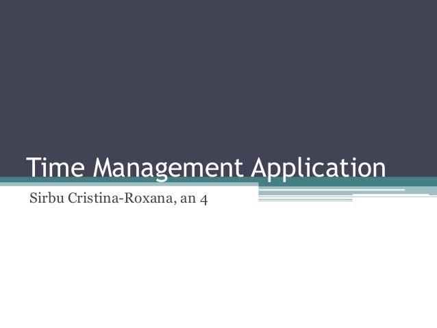 Time Management Application Sirbu Cristina-Roxana, an 4