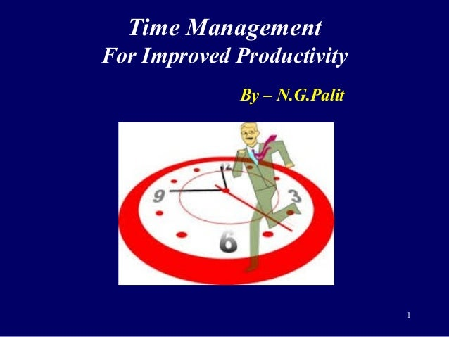 Time Management For Improved Productivity By – N.G.Palit 1