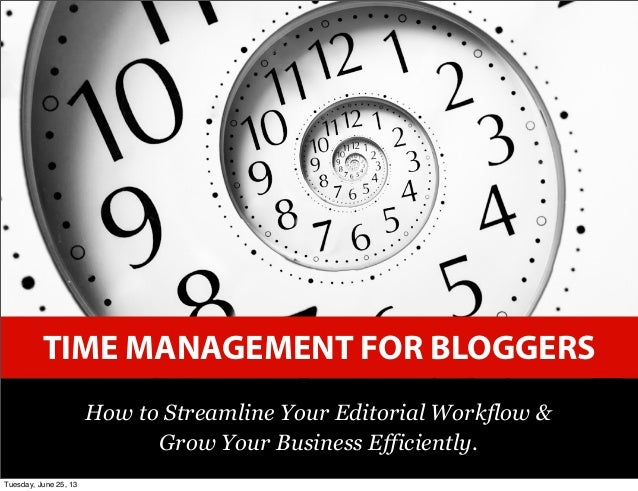 TIME MANAGEMENT FOR BLOGGERS How to Streamline Your Editorial Workflow & Grow Your Business Efficiently. Tuesday, June 25,...