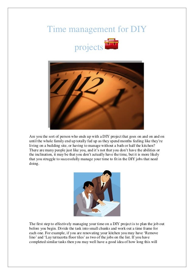 Time management for DIY projects Are you the sort of person who ends up with a DIY project that goes on and on and on unti...
