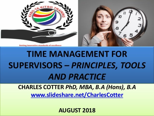 TIME MANAGEMENT FOR SUPERVISORS – PRINCIPLES, TOOLS AND PRACTICE CHARLES COTTER PhD, MBA, B.A (Hons), B.A www.slideshare.n...