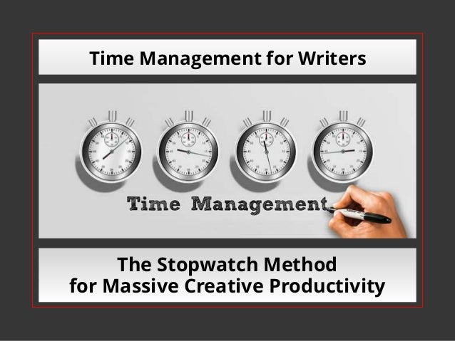 Time Management for Writers The Stopwatch Method for Massive Creative Productivity
