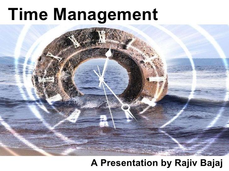 Time Management A Presentation by Rajiv Bajaj