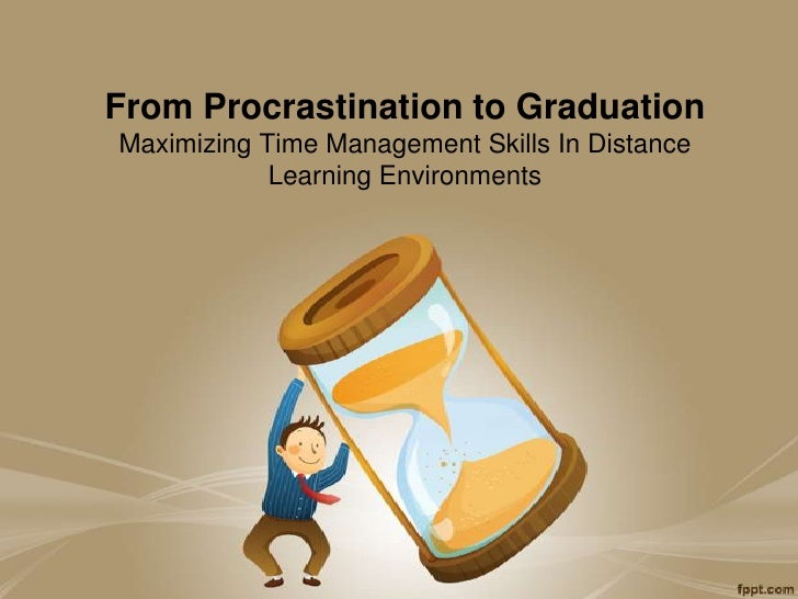 From Procrastination to GraduationMaximizing Time Management Skills In Distance Learning Environments<br />