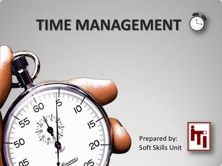 TIME MANAGEMENT          Prepared by:          Soft Skills Unit
