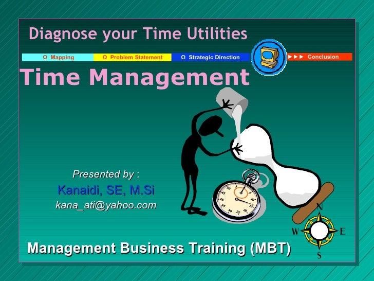 Diagnose your Time Utilities   Ω Mapping     Ω Problem Statement   Ω Strategic Direction   ►►► Conclusion    Time Manageme...