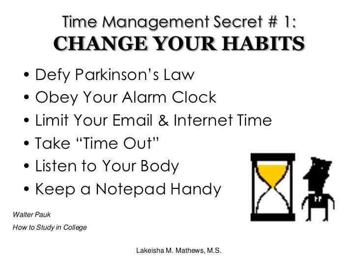 Lakeisha M. Mathews, M.S.<br />Time Management Secret # 1:CHANGE YOUR HABITS<br />Defy Parkinson's Law<br />Obey Your Alar...