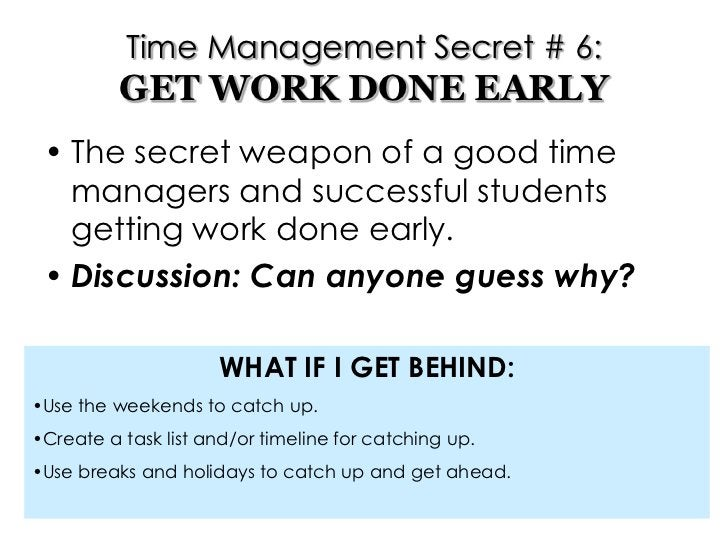 Lakeisha M. Mathews, M.S.<br />Time Management Secret # 6:GET WORK DONE EARLY<br />The secret weapon of a good time manage...