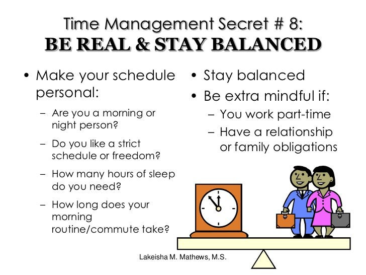 Use breaks and holidays to catch up and get ahead.</li></li></ul><li>Lakeisha M. Mathews, M.S.<br />Time Management Secret...