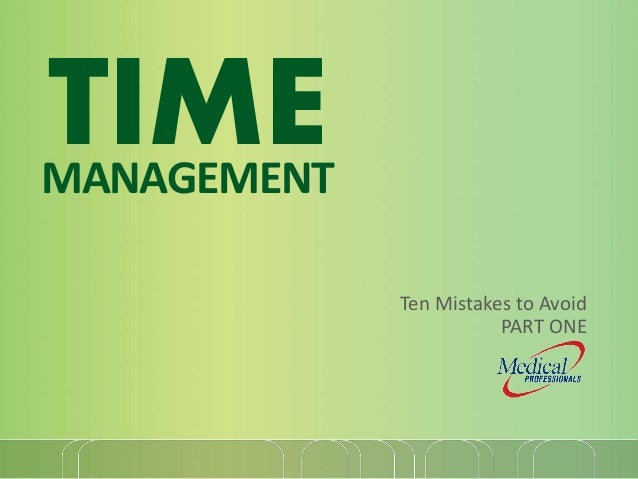 TIMEMANAGEMENT Ten Mistakes to Avoid PART ONE
