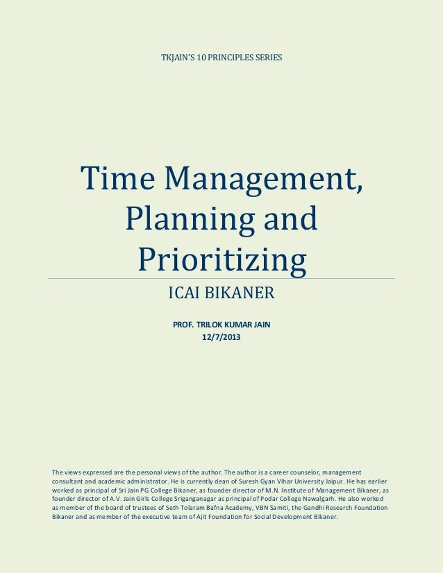 TKJAIN'S 10 PRINCIPLES SERIES  Time Management, Planning and Prioritizing ICAI BIKANER PROF. TRILOK KUMAR JAIN 12/7/2013  ...